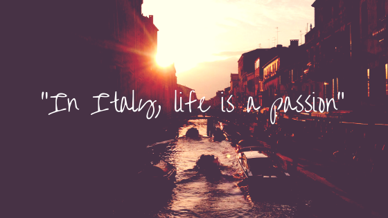 """In Italy, life is a passion"""
